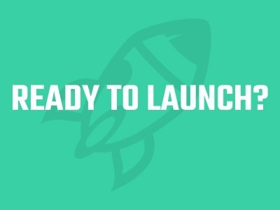 Ready To Launch?